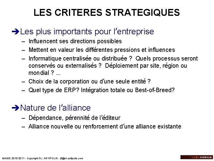 LES CRITERES STRATEGIQUES èLes plus importants pour l'entreprise – Influencent ses directions possibles –
