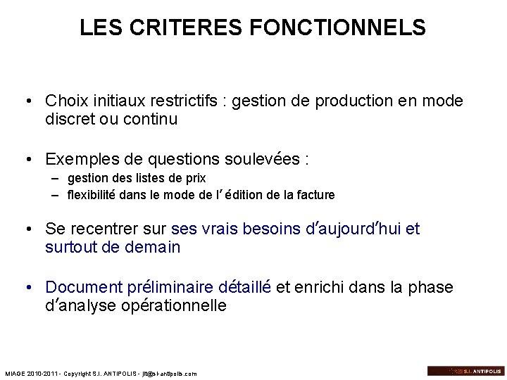 LES CRITERES FONCTIONNELS • Choix initiaux restrictifs : gestion de production en mode discret