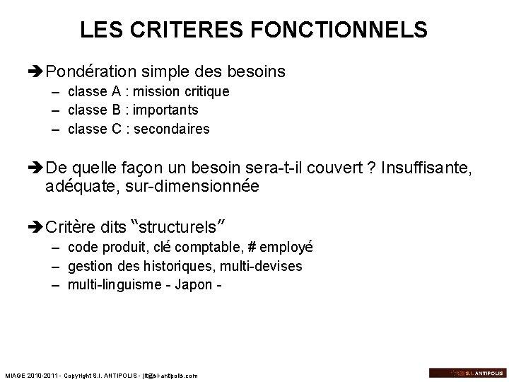 LES CRITERES FONCTIONNELS è Pondération simple des besoins – classe A : mission critique