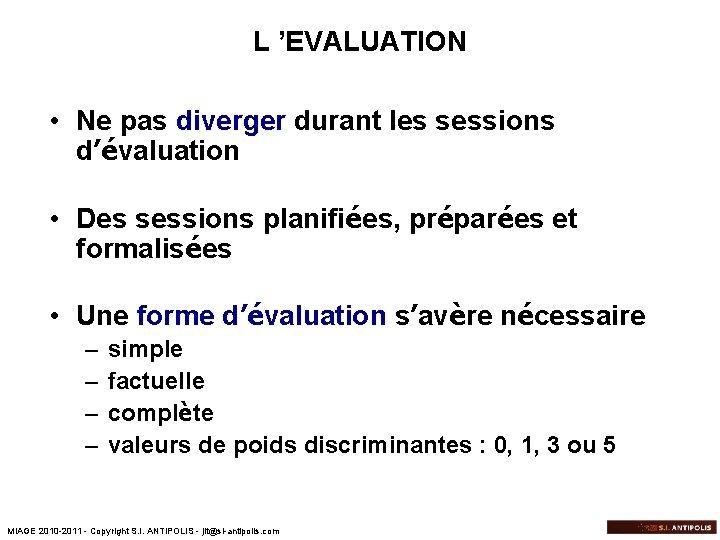 L 'EVALUATION • Ne pas diverger durant les sessions d'évaluation • Des sessions planifiées,