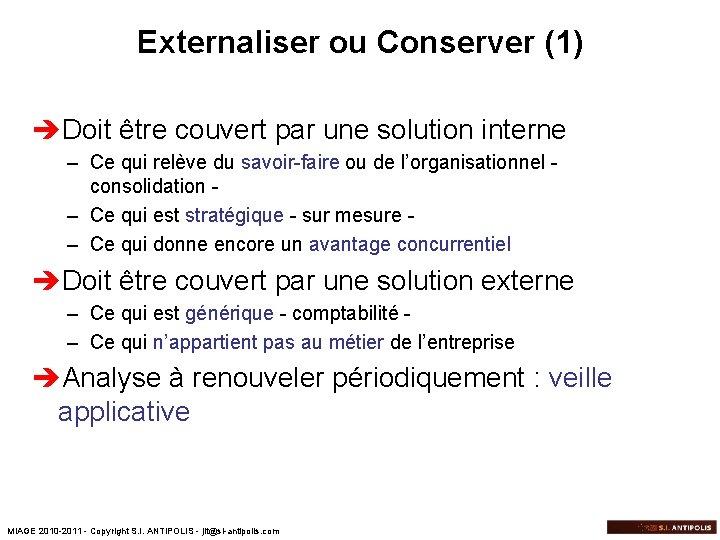 Externaliser ou Conserver (1) èDoit être couvert par une solution interne – Ce qui