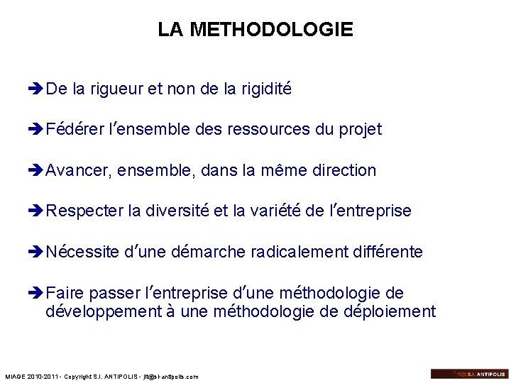 LA METHODOLOGIE è De la rigueur et non de la rigidité è Fédérer l'ensemble