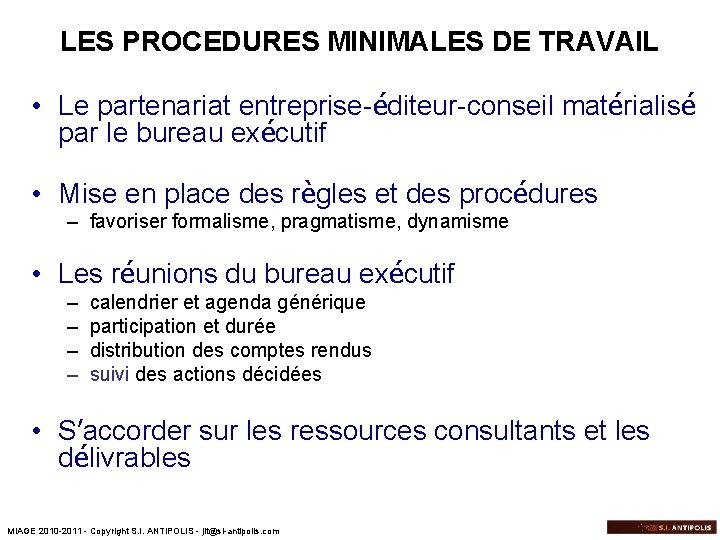 LES PROCEDURES MINIMALES DE TRAVAIL • Le partenariat entreprise-éditeur-conseil matérialisé par le bureau exécutif