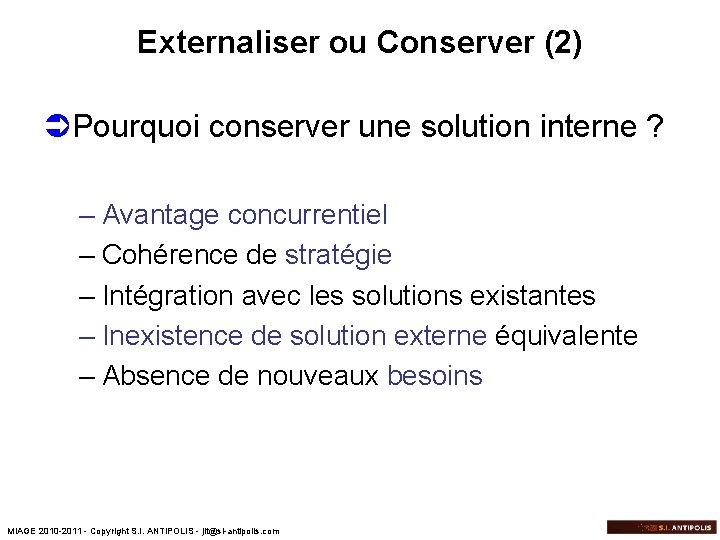 Externaliser ou Conserver (2) ÜPourquoi conserver une solution interne ? – Avantage concurrentiel –