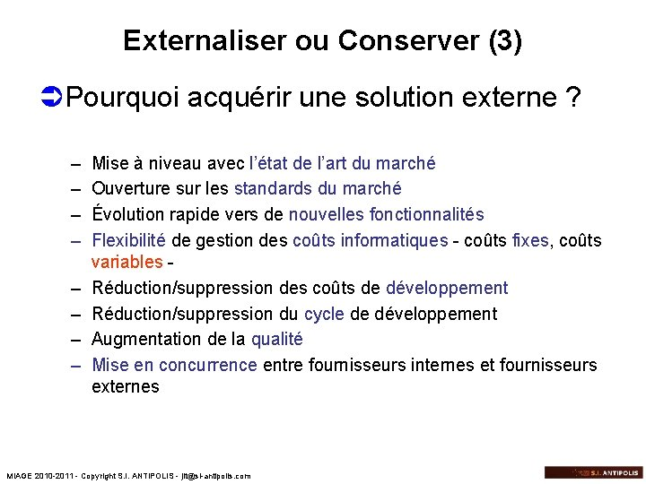 Externaliser ou Conserver (3) ÜPourquoi acquérir une solution externe ? – – – –