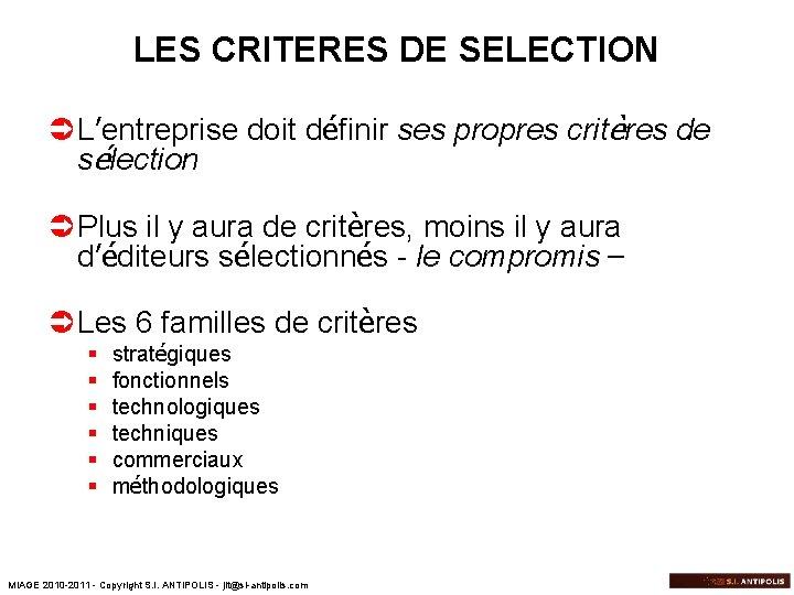LES CRITERES DE SELECTION Ü L'entreprise doit définir ses propres critères de sélection Ü