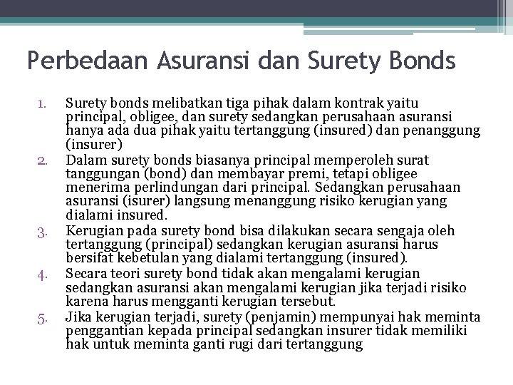 Perbedaan Asuransi dan Surety Bonds 1. 2. 3. 4. 5. Surety bonds melibatkan tiga