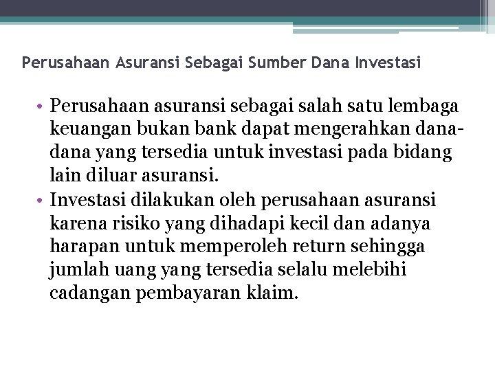 Perusahaan Asuransi Sebagai Sumber Dana Investasi • Perusahaan asuransi sebagai salah satu lembaga keuangan