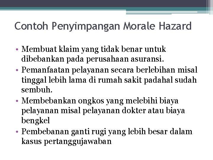 Contoh Penyimpangan Morale Hazard • Membuat klaim yang tidak benar untuk dibebankan pada perusahaan