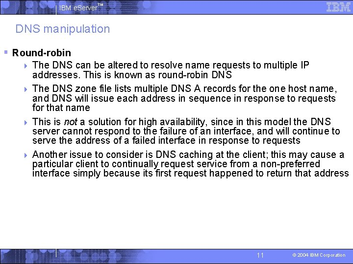 IBM e. Server™ DNS manipulation § Round-robin The DNS can be altered to resolve
