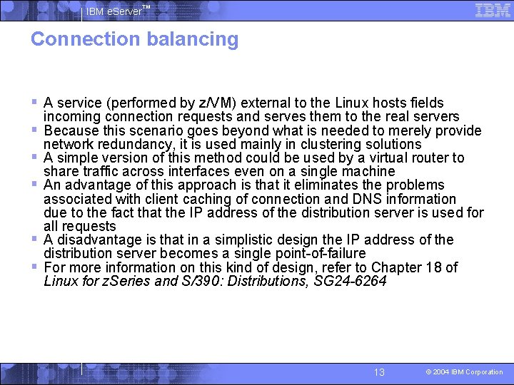 IBM e. Server™ Connection balancing § A service (performed by z/VM) external to the