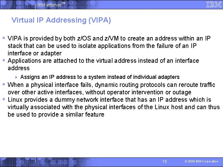 IBM e. Server™ Virtual IP Addressing (VIPA) § VIPA is provided by both z/OS