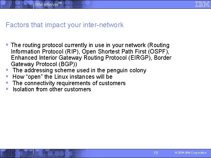 IBM e. Server™ Factors that impact your inter-network § The routing protocol currently in