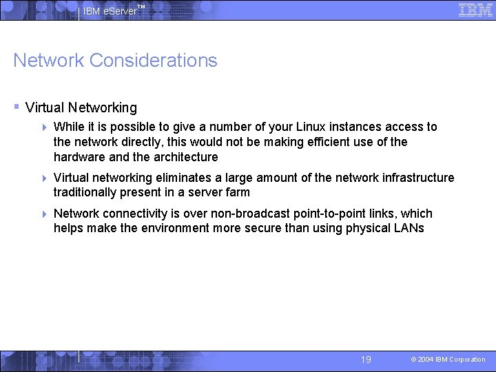 IBM e. Server™ Network Considerations § Virtual Networking 4 While it is possible to