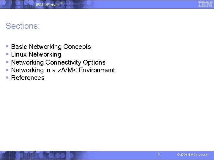 IBM e. Server™ Sections: § Basic Networking Concepts § Linux Networking § Networking Connectivity