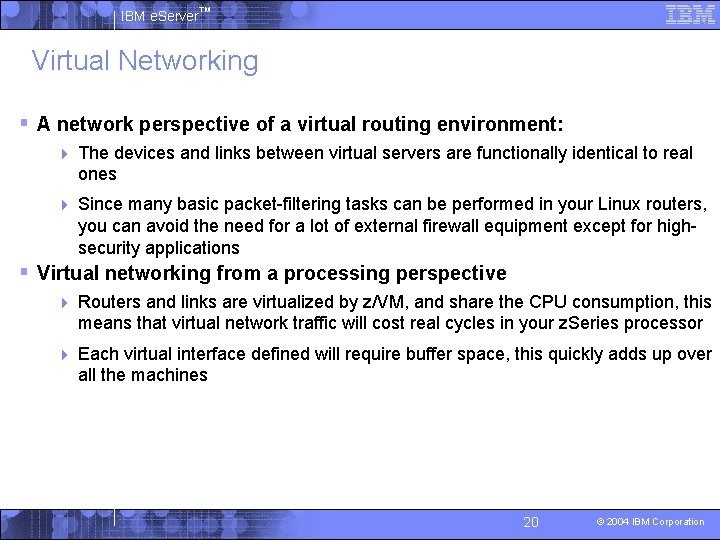 IBM e. Server™ Virtual Networking § A network perspective of a virtual routing environment: