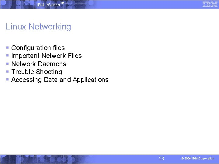 IBM e. Server™ Linux Networking § Configuration files § Important Network Files § Network