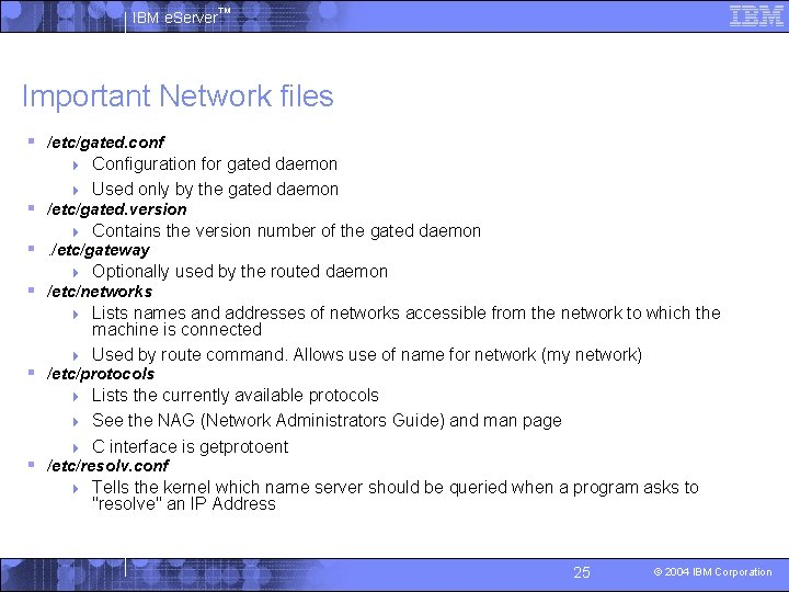 IBM e. Server™ Important Network files § /etc/gated. conf Configuration for gated daemon 4