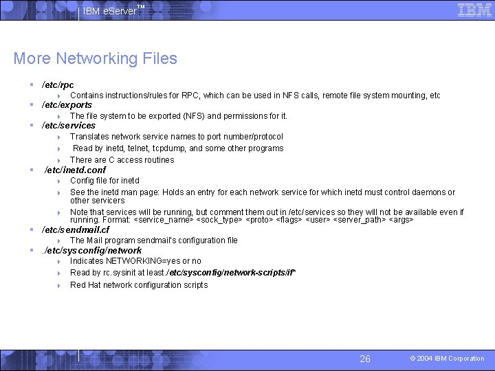 IBM e. Server™ More Networking Files § /etc/rpc 4 Contains instructions/rules for RPC, which