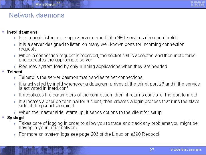 IBM e. Server™ Network daemons § Inetd daemons Is a generic listener or super-server