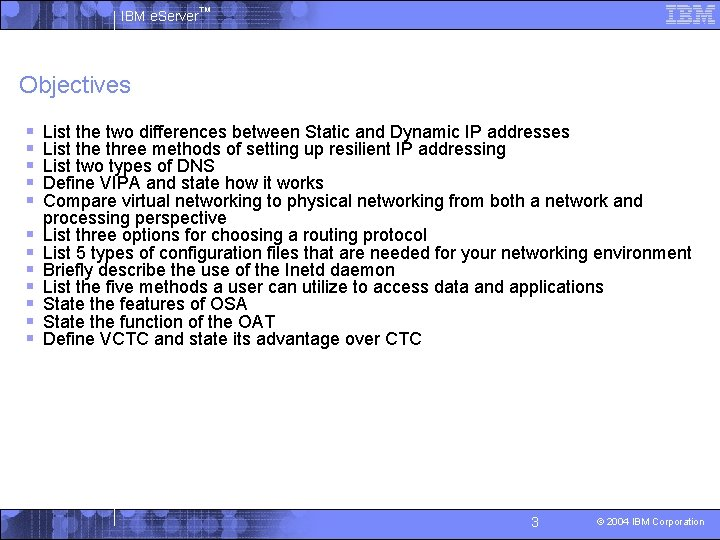 IBM e. Server™ Objectives § § § List the two differences between Static and