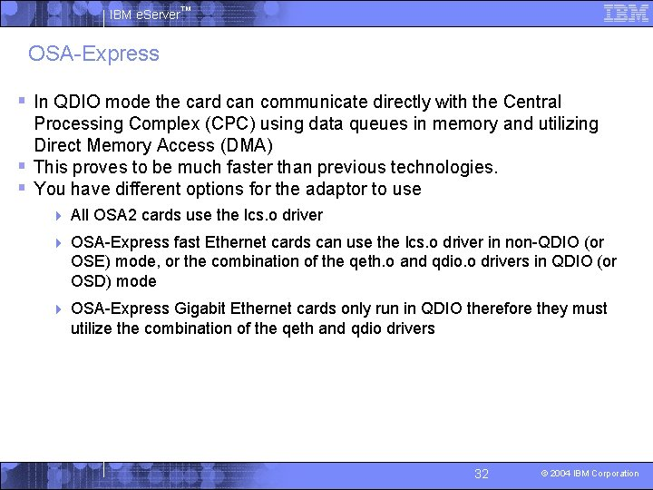 IBM e. Server™ OSA-Express § In QDIO mode the card can communicate directly with