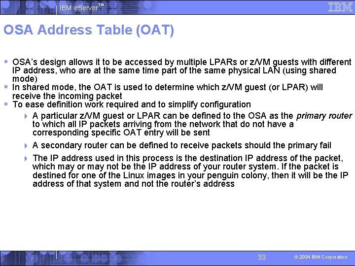 IBM e. Server™ OSA Address Table (OAT) § OSA's design allows it to be