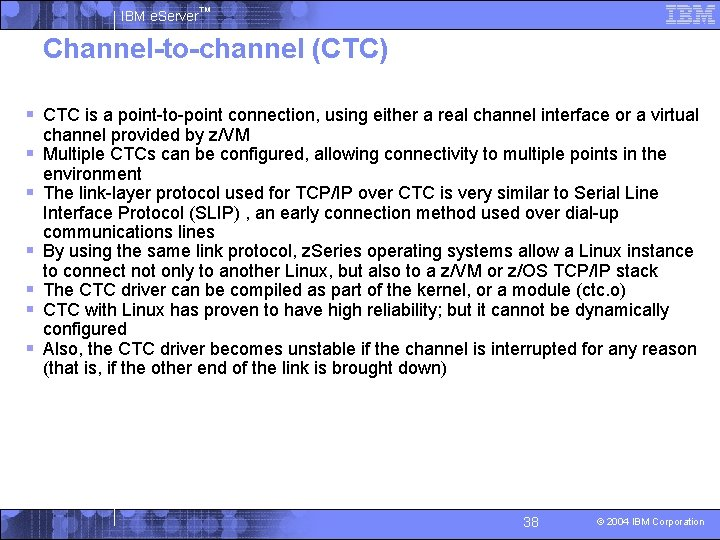 IBM e. Server™ Channel-to-channel (CTC) § CTC is a point-to-point connection, using either a