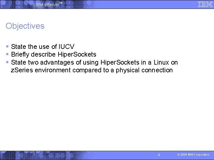 IBM e. Server™ Objectives § State the use of IUCV § Briefly describe Hiper.