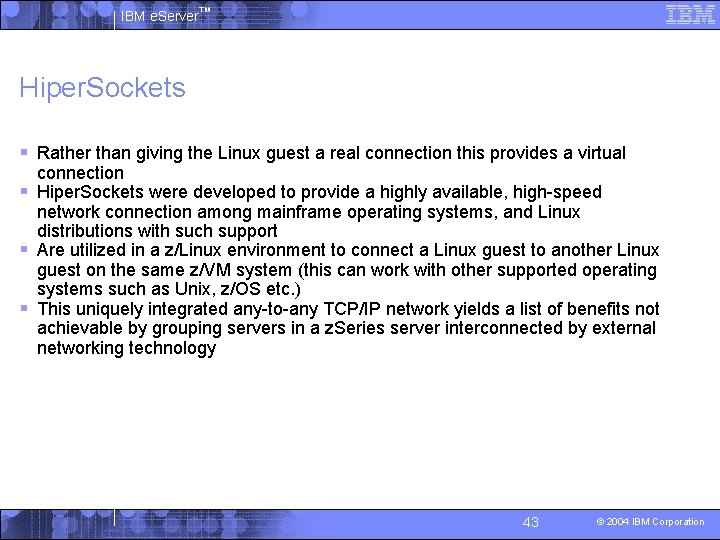IBM e. Server™ Hiper. Sockets § Rather than giving the Linux guest a real