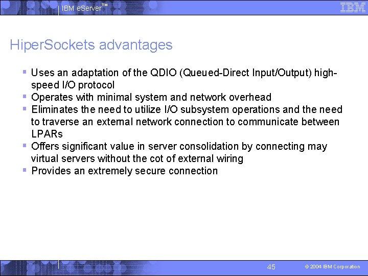 IBM e. Server™ Hiper. Sockets advantages § Uses an adaptation of the QDIO (Queued-Direct
