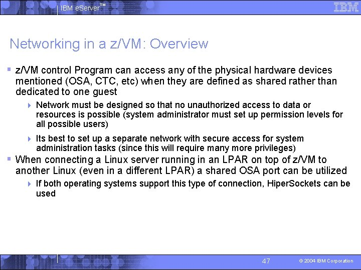 IBM e. Server™ Networking in a z/VM: Overview § z/VM control Program can access