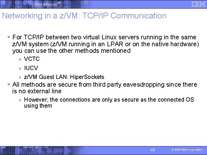 IBM e. Server™ Networking in a z/VM: TCP/IP Communication § For TCP/IP between two