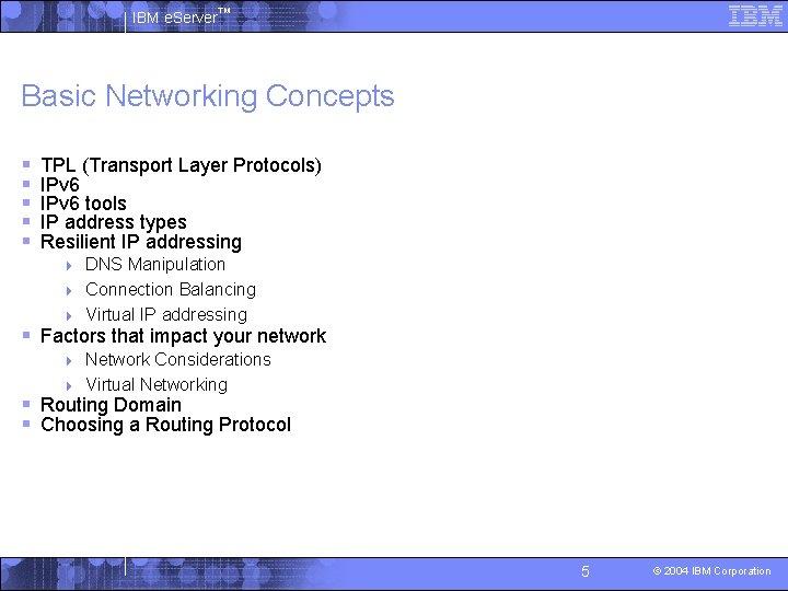 IBM e. Server™ Basic Networking Concepts § § § TPL (Transport Layer Protocols) IPv