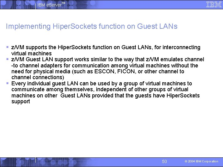 IBM e. Server™ Implementing Hiper. Sockets function on Guest LANs § z/VM supports the