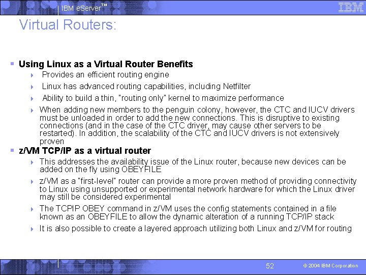 IBM e. Server™ Virtual Routers: § Using Linux as a Virtual Router Benefits Provides