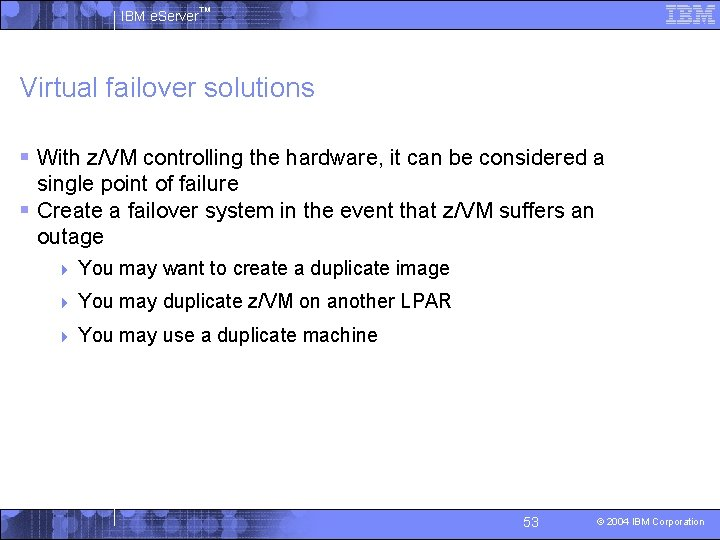 IBM e. Server™ Virtual failover solutions § With z/VM controlling the hardware, it can