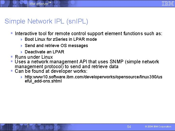 IBM e. Server™ Simple Network IPL (sn. IPL) § Interactive tool for remote control
