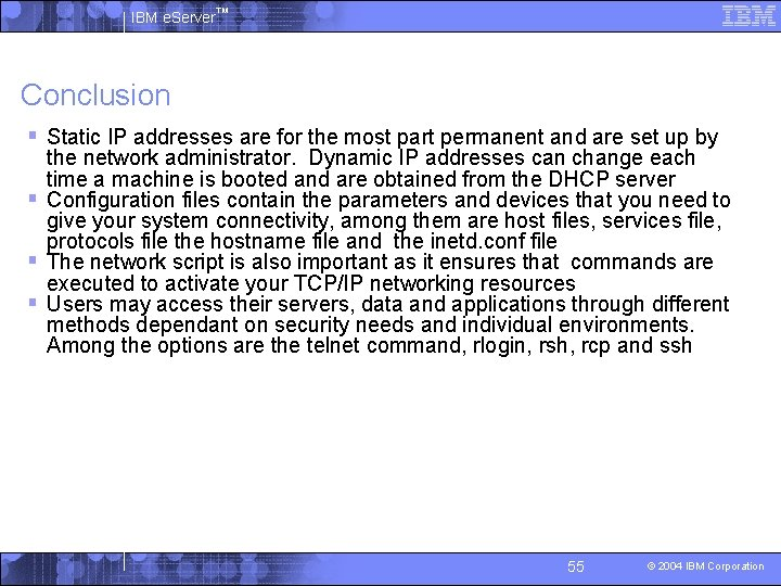IBM e. Server™ Conclusion § Static IP addresses are for the most part permanent