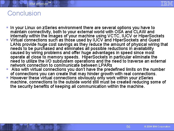 IBM e. Server™ Conclusion § In your Linux on z. Series environment there are