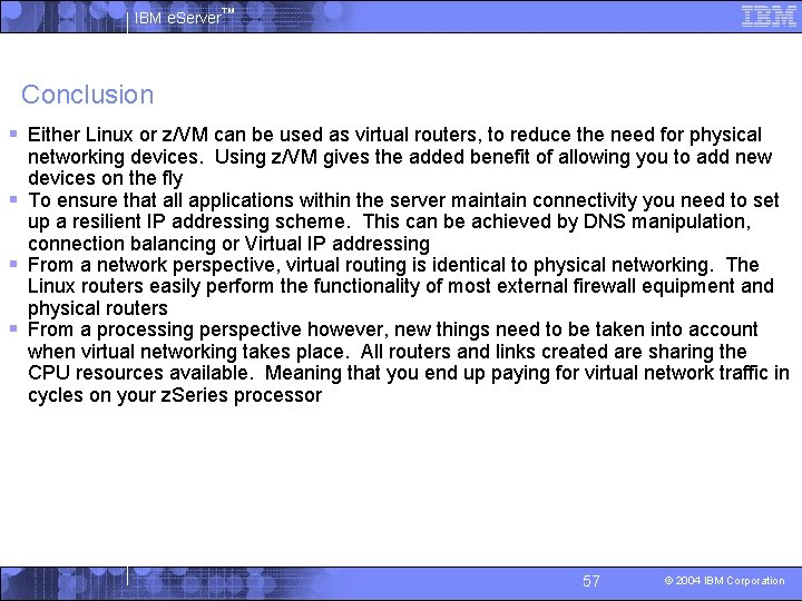IBM e. Server™ Conclusion § Either Linux or z/VM can be used as virtual