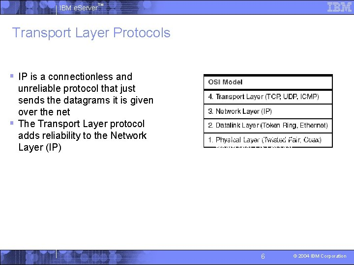 IBM e. Server™ Transport Layer Protocols § IP is a connectionless and unreliable protocol