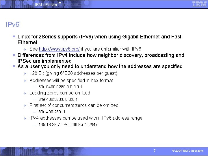 IBM e. Server™ IPv 6 § Linux for z. Series supports (IPv 6) when