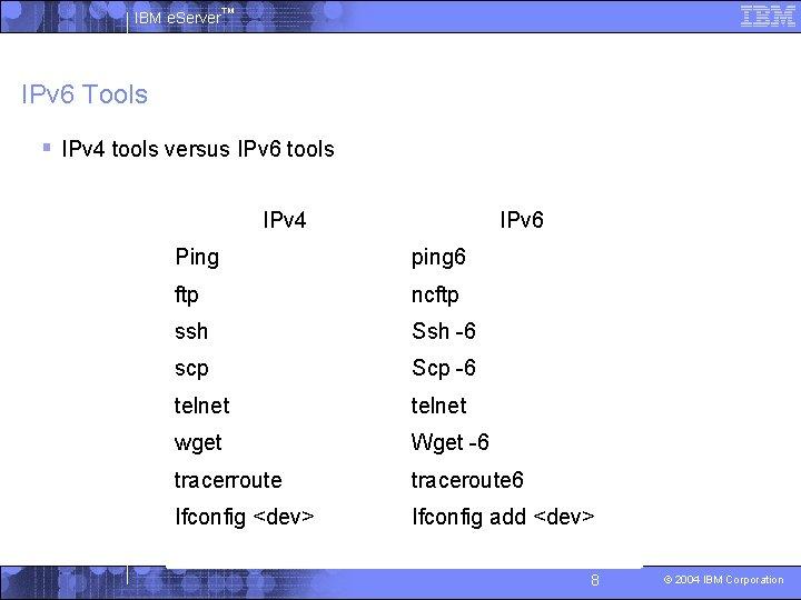 IBM e. Server™ IPv 6 Tools § IPv 4 tools versus IPv 6 tools