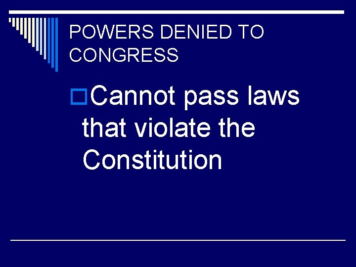 POWERS DENIED TO CONGRESS o. Cannot pass laws that violate the Constitution