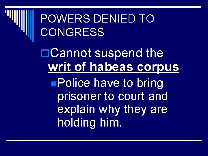 POWERS DENIED TO CONGRESS o. Cannot suspend the writ of habeas corpus n. Police
