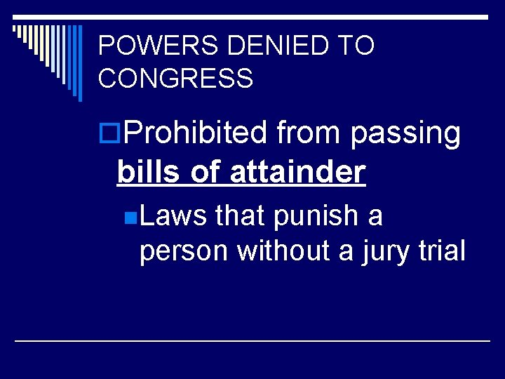 POWERS DENIED TO CONGRESS o. Prohibited from passing bills of attainder n. Laws that