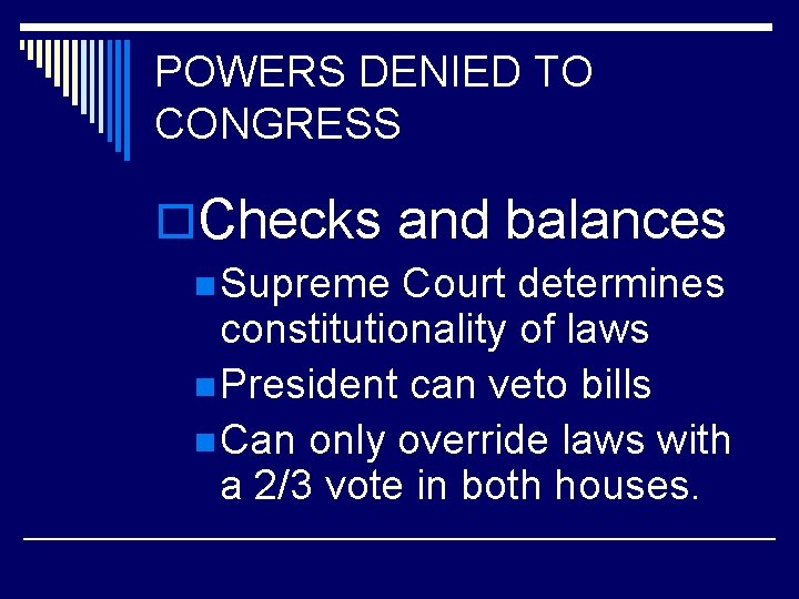POWERS DENIED TO CONGRESS o. Checks and balances n Supreme Court determines constitutionality of