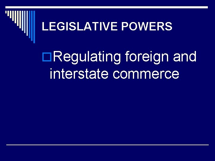 LEGISLATIVE POWERS o. Regulating foreign and interstate commerce