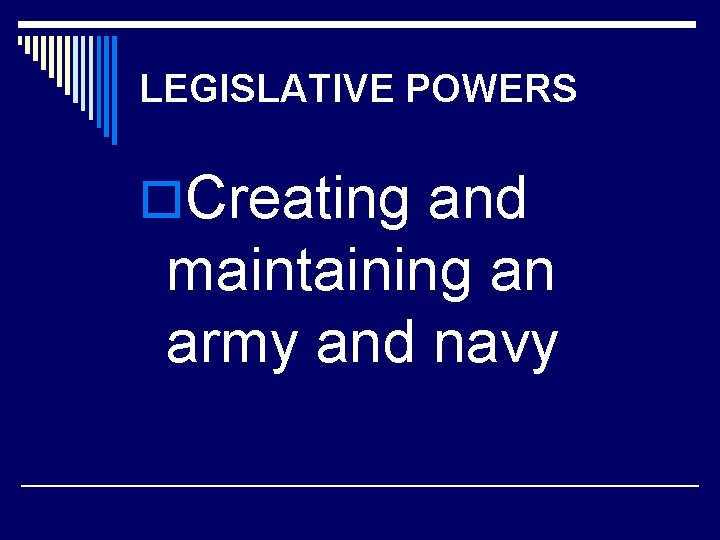 LEGISLATIVE POWERS o. Creating and maintaining an army and navy